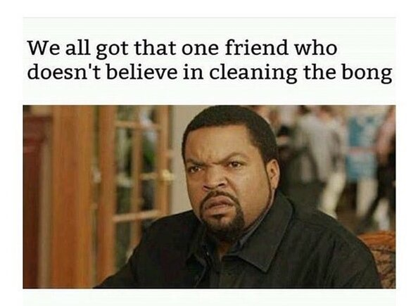 friend cleaning bong weed meme