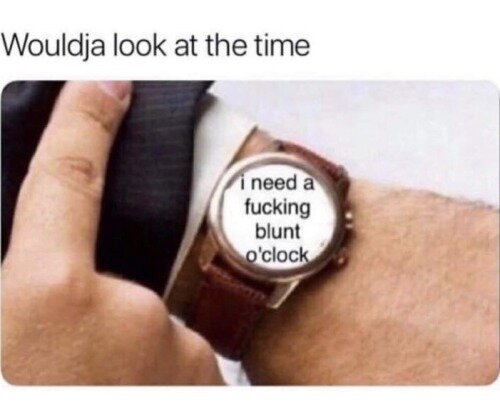 look at the time weed meme