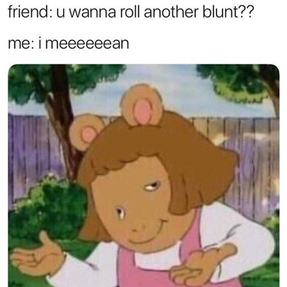 arthur wanna roll another blunt weed meme