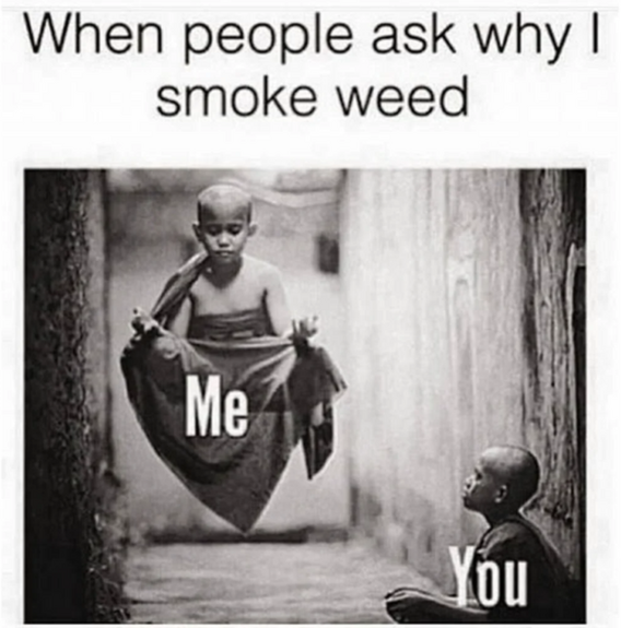 when people ask why I smoke weed meme