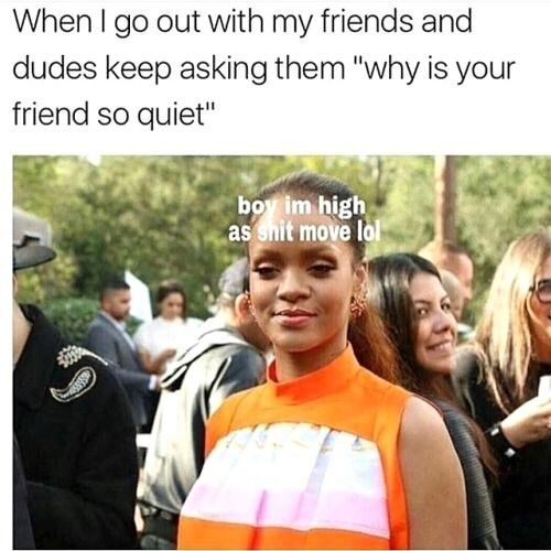 why is your friend so quiet weed meme